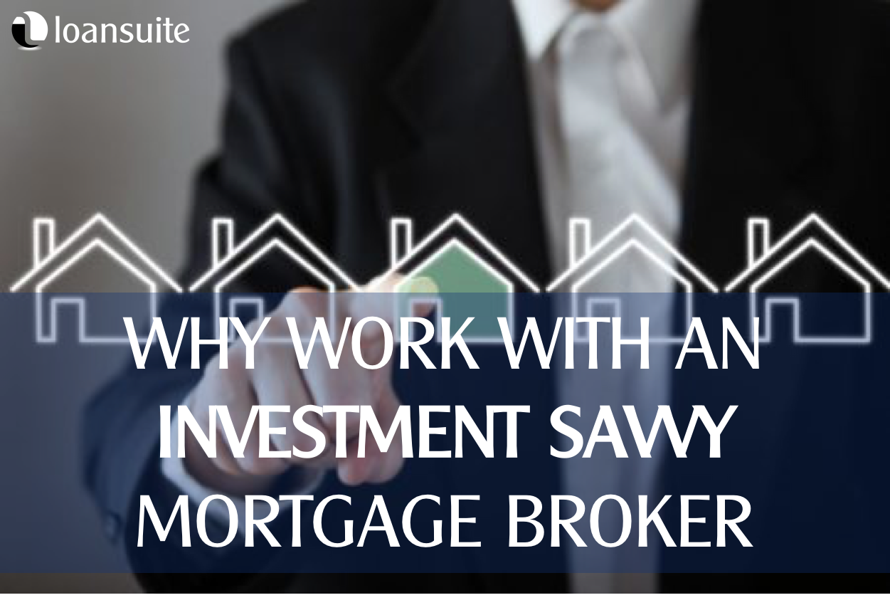 Why Partner With An Investment-Savvy Mortgage Broker