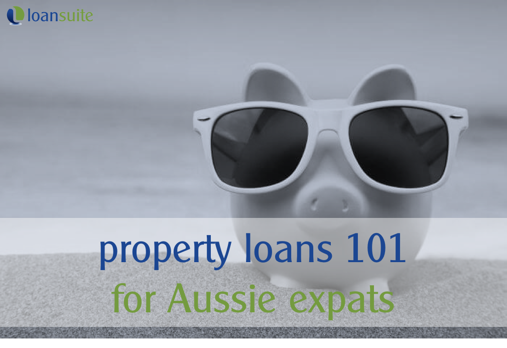 Property Loans for Aussie Expats 101 - LoanSuite - Financing & Mortgage Specialists for Australian Expats in Singapore
