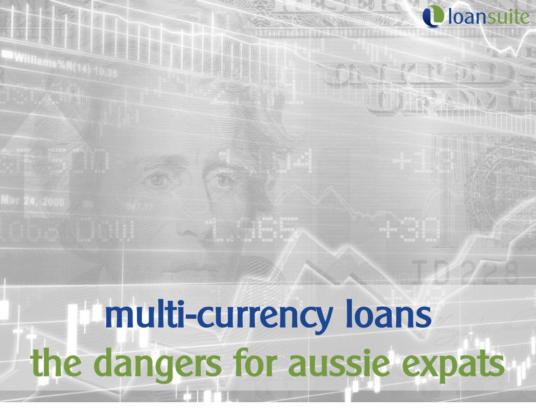 Multi-Currency Loans - Key Risks for Aussie Expats - LoanSuite - Mortgage & Finance Broker for Aussie Expats