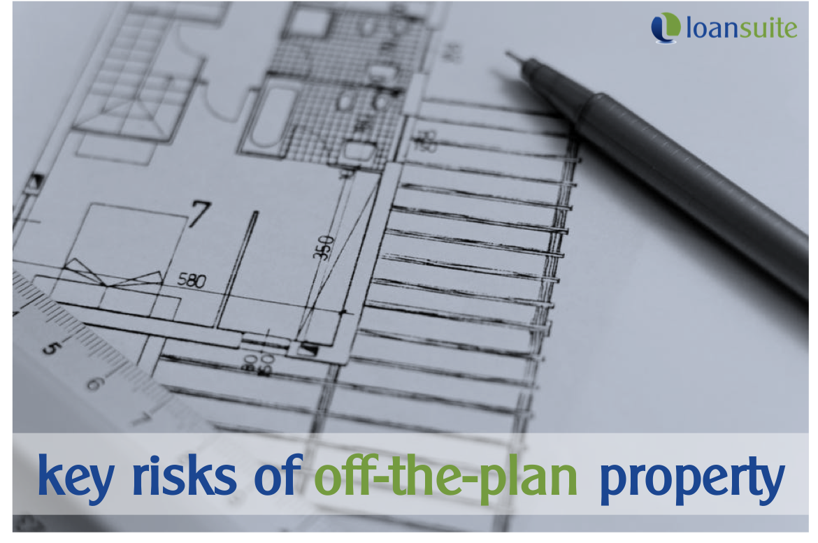 Key Risks for Buying Off-The-Plan - Loansuite - Finance & Mortgage Experts for Australian Expats