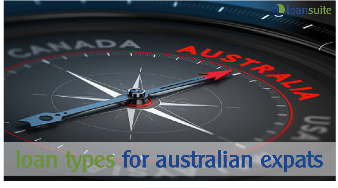 Types of Loans Available to Aussie Expats - Loansuite - Mortgage & Finance Specialists for Australian Expats