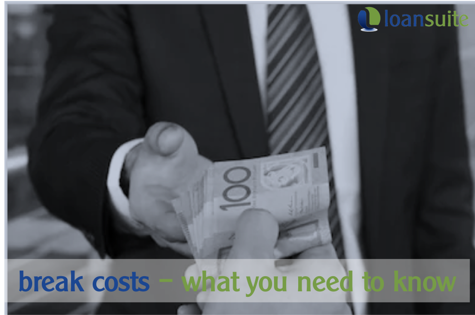 Break Costs - What You Need to Know - Loansuite - Finance & Mortgage Brokers for Australian Expats