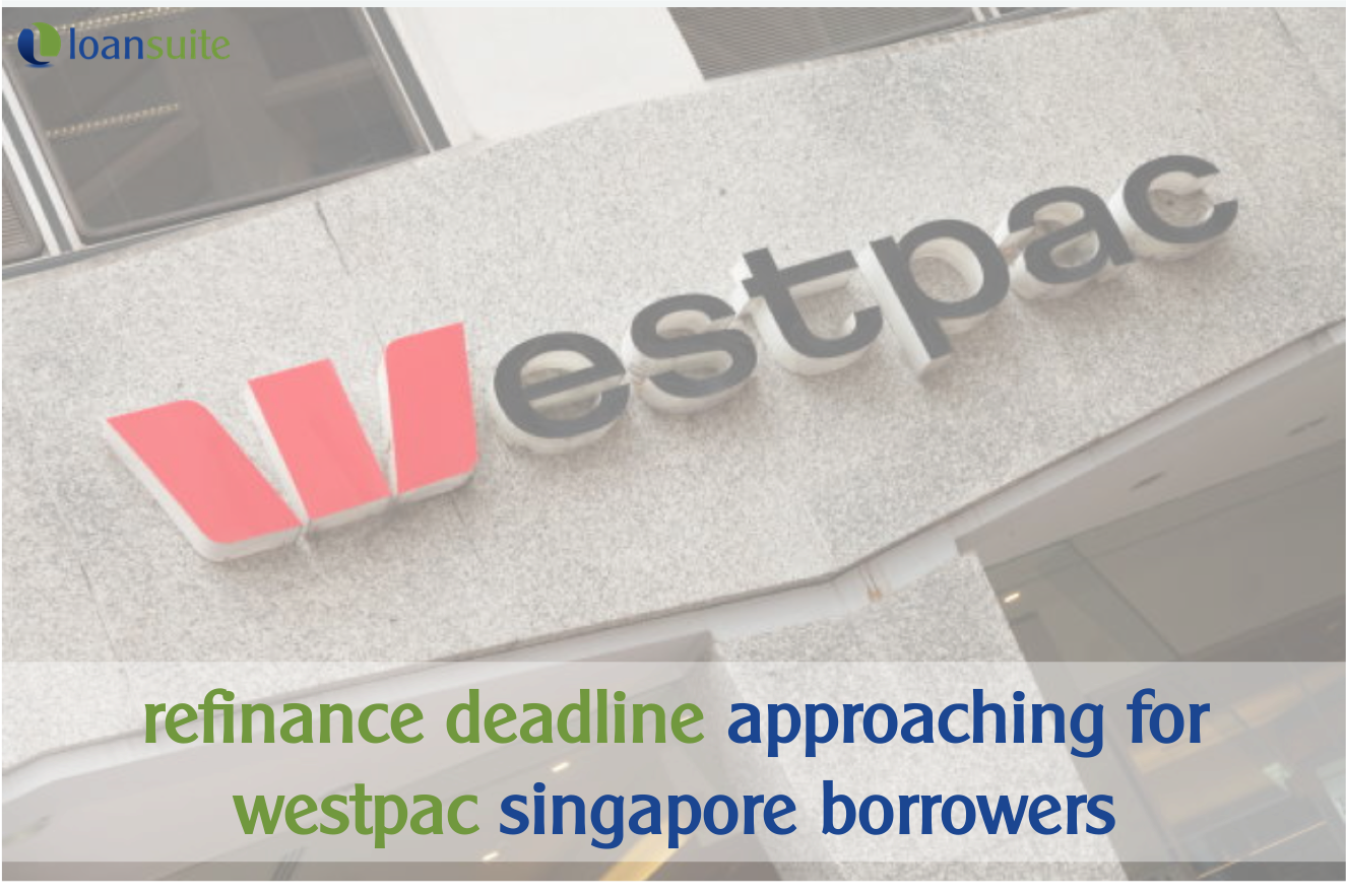 Deadline Approaching for Westpac Singapore Borrowers - Loansuite - Mortgage Brokers for Australian Expats
