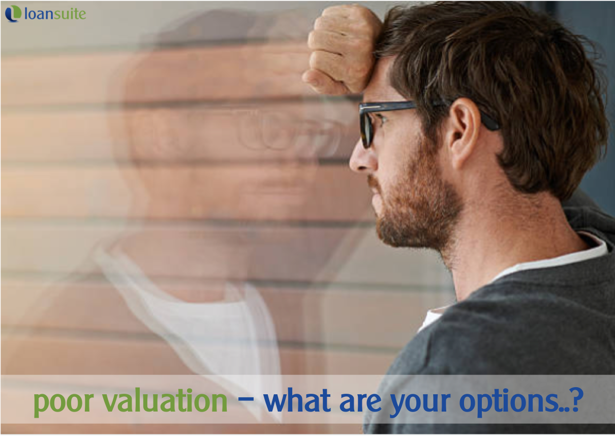 What If My Valuation is Too Low - Loansuite - Mortgage Brokers