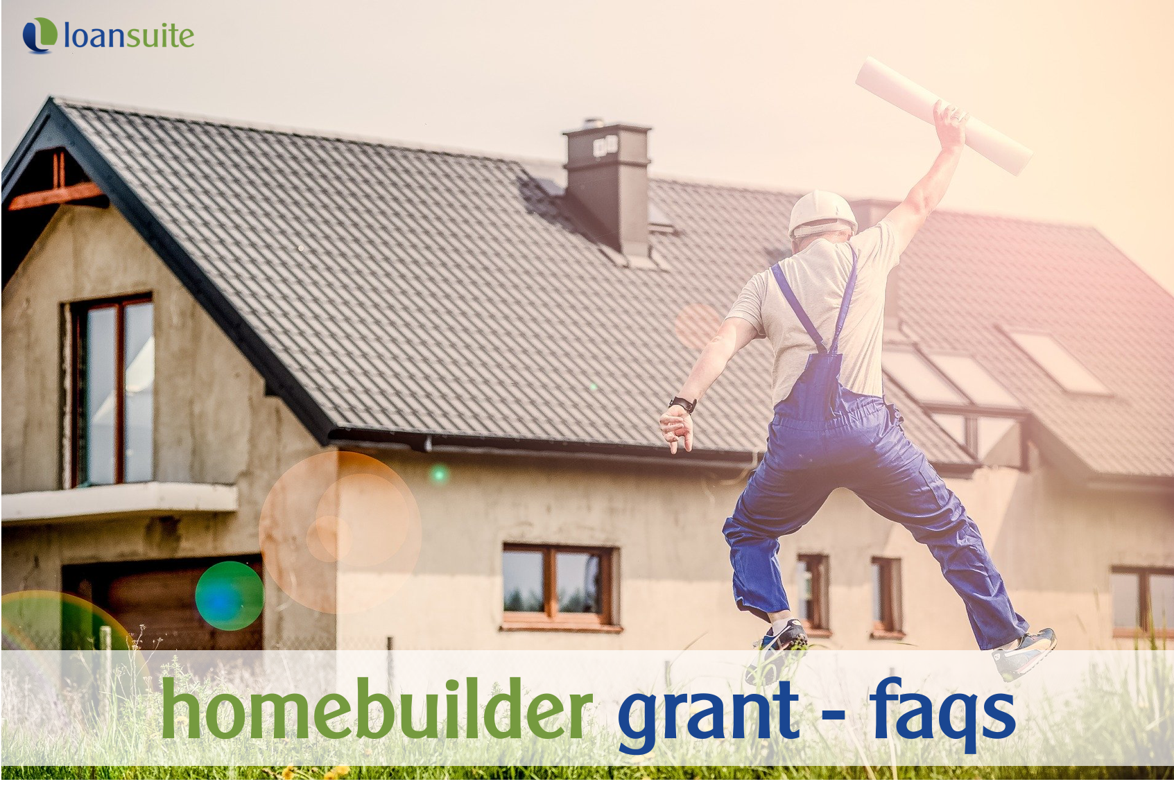 HomeBuilder Scheme FAQs - Loansuite - Mortgage Brokers