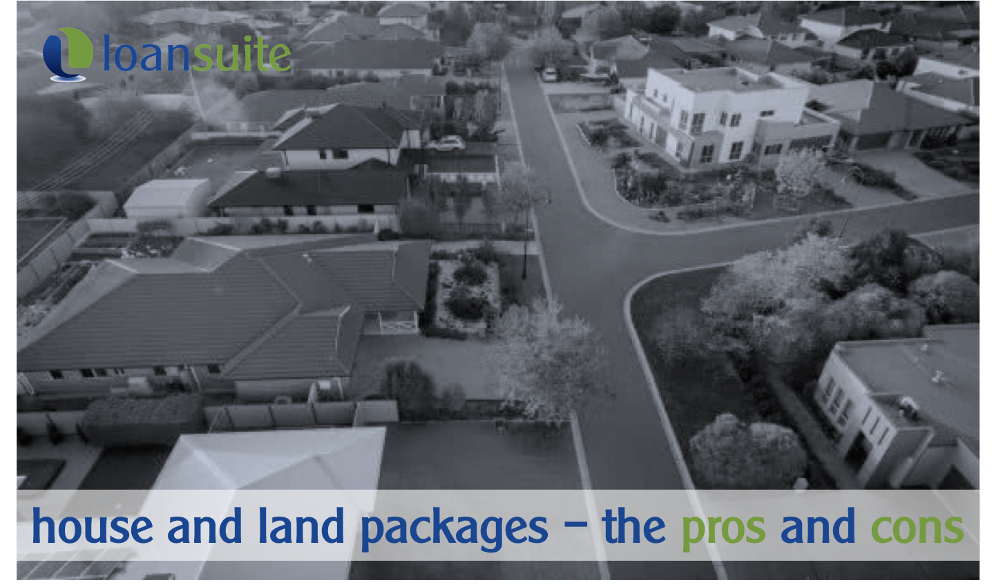 House & Land Packages - The Pros and Cons - Loansuite