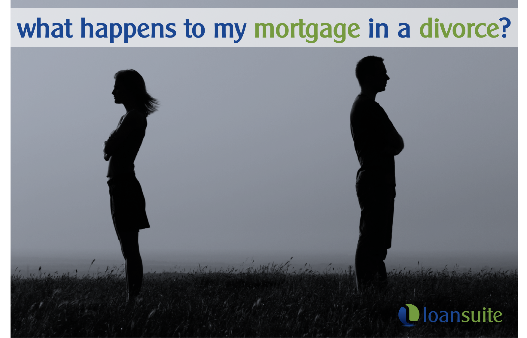 What Happens to your Mortgage During Divorce - Loansuite - Mortgage Brokers