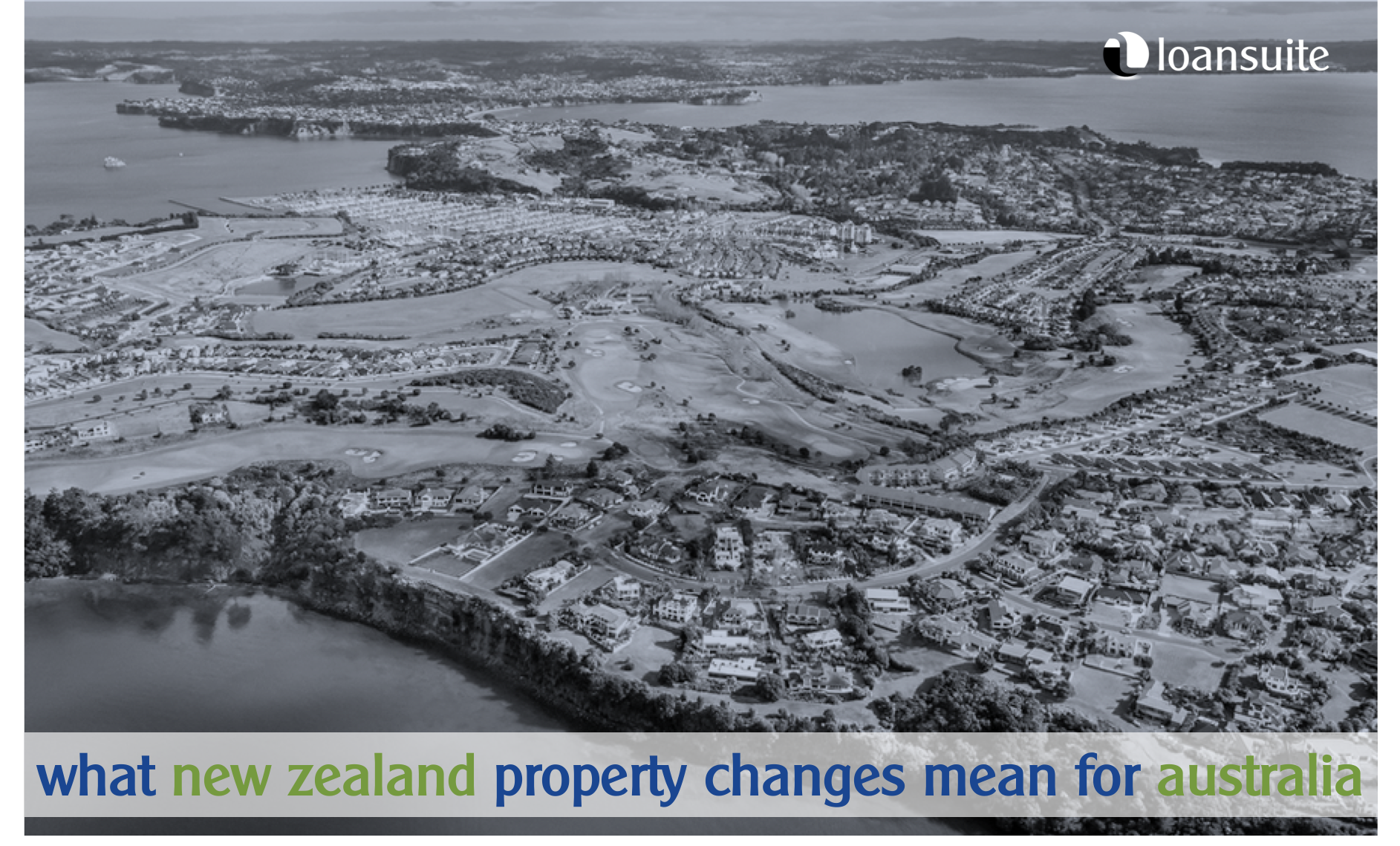 What NZ Property Changes Mean for Australia - Loansuite - Mortgage Brokers for Australian Expats
